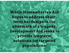 While Humanitarian Aid hopes to address short- term hardships in the aftermath of a tragedy, Development Aid seeks to prov... #humanitarian #foreignaid #humanrights -Corey Engelen