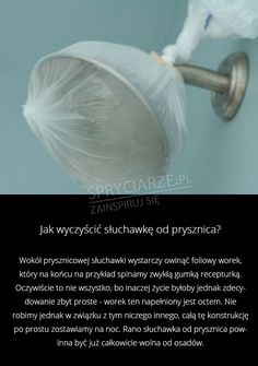 Jak wyczyścić słuchawkę od prysznica? Green Cleaning, Housekeeping, Just In Case, Life Hacks, Diy And Crafts, Clever, Advice, Good Things, Tips
