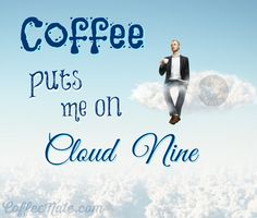 A great cup of coffee puts you on cloud 9. #coffee