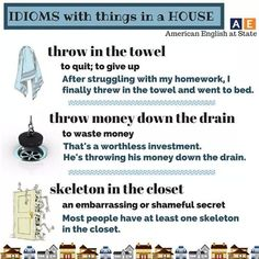 It's time for more idioms! An idiom is an expression that cannot be understood from the meanings of its separate words and has a meaning of its own. Check out this week's idioms with things found in a house: towel, drain, and closet. British English, English Fun, American English, English Study, English Class, English Words, English Lessons, English Grammar, Teaching English