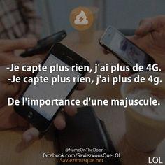 -Je capte plus rien, j'ai plus de 4G. -Je capte plus rien, j'ai plus de 4g. De l'importance d'une majuscule. | Saviez-vous que ?