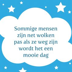 Tegeltjeswijsheid.nl - een uniek presentje - Sommige mensen zijn net wolken Jokes Quotes, Qoutes, Dutch Quotes, Good Thoughts, Words Of Encouragement, Self Development, Introvert, Slogan, Life Lessons
