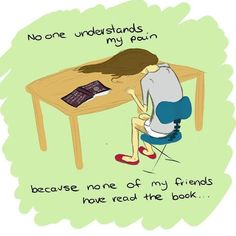"""No one understands my pain because none of my friends have read the book."""
