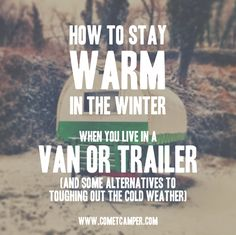 """Ah yes, winter in the Comet Camper. Many people have asked how we stay warm  and how we deal with our 3 season abode!  I recently received a question from a reader about what I do in the winter  since living in the COMET.  I figured some of you probably have the same question, so I'm going to talk  a little bit about how we've lived the past 3 winters. If you're thinking  about living in a trailer or a van - I've got some good tips for you.  First off - our primary """"home-base"""" area is…"""