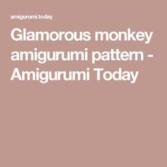 Glamorous monkey amigurumi pattern - Amigurumi Today