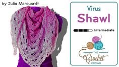 Crochet Virus Shawl The Crochet Virus Shawl by Julia Marquardt is one of the most famous shawls of today's era.