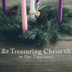 Treasuring Christ in Our Traditions with Noel Piper
