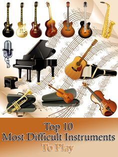 Today we have flutes, pianos, guitars, organs, drums, pipes, bugles and what not. Given below is a list of the most difficult musical instruments: