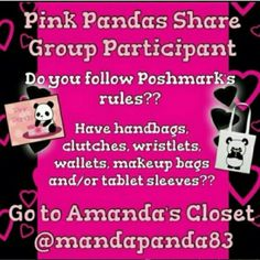 PINK PANDAS SHARE GROUP Share group for bags, clutches, wristlets, wallets, book bags, makeup bags, and tech covers. Sign up closes at 4pm EST. Sharing can start any time after 12pm EST. Go to @mandapanda83 to sign up. Bags