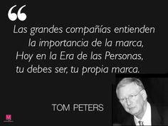 Las grandes compañías entienden la importancia de la marca. Hoy en la Era de las Personals tú debes ser tu propia marca. Tom Peters.