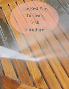 How To Clean Weathered Teak Wood Teak Teak Table And Outdoor Furniture
