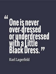 Karl Lagerfeld obviously knows what he's talking about. Another great fashion quote.