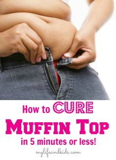 Cure for Muffin Top | My Life and Kids