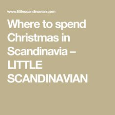 Where to spend Christmas in Scandinavia – LITTLE SCANDINAVIAN