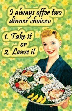 I Always Offer Two Dinner Choices Masterprint – Humor Archive Humor Retro, Vintage Humor, Vintage Stuff, Lol, Haha Funny, Funny Stuff, Funny Things, That's Hilarious, Funny Ads
