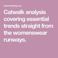 Catwalk analysis covering essential trends straight from the womenswear runways.