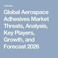 High revenue generation from epoxy resin due to its unique characteristics driving global aerospace adhesives market growth to a significant extent. Global Aerospace Adhesives Market Threats, Analysis, Key Players, Growth, and Forecast 2026