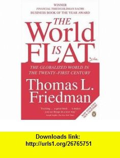 The World Is Flat - A Brief History of the Twenty-First Century (9780141022727) Thomas L. Friedman , ISBN-10: 0141022728  , ISBN-13: 978-0141022727 ,  , tutorials , pdf , ebook , torrent , downloads , rapidshare , filesonic , hotfile , megaupload , fileserve