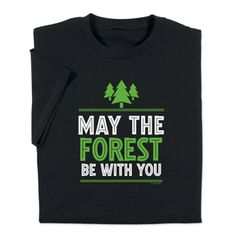 May the Forest be with You T-shirt for your favorite arborist. Or any Star Wars fan with a sense of humor!