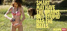 Be stupid :)
