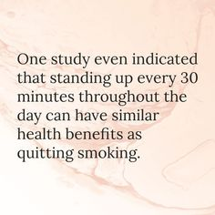 One study even indicated that standing up every 30 minutes throughout the day can have similar health benefits as quitting smoking. Quit Smoking Tips, Giving Up Smoking, Smoking Addiction, Weight Gain, Stand Up, That Way, Health Benefits, Wise Words, It Hurts