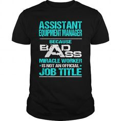 ASSISTANT EQUIPMENT MANAGER Because BADASS Miracle Worker Isn't An Official Job Title T Shirts, Hoodies. Check price ==► https://www.sunfrog.com/LifeStyle/ASSISTANT-EQUIPMENT-MANAGER--BADASS-T3-Black-Guys.html?41382