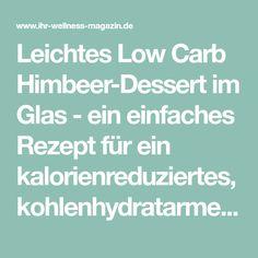 Leichtes Low Carb Himbeer-Dessert im Glas - ein einfaches Rezept für ein kalorienreduziertes, kohlenhydratarmes Low Carb Dessert ohne Zusatz von Zucker ...
