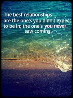 The best relationship are the one's you didn't expect to be in; the one's you never saw coming Cute Quotes, Great Quotes, Quotes To Live By, Funny Quotes, Inspirational Quotes, Mrs Always Right, You Found Me, My Sun And Stars, Best Relationship