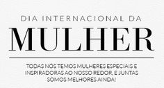 Dia Internacional da Mulher L Quotes, Spa, International Women's Day, Ladies Day, Frases, Dates, Messages