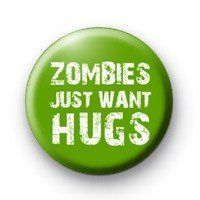 ZOMBIES JUST WANT HUGS Pinback Button/ Pin / Badge: These buttons are manufactured from the highest quality materials made of a hard metal base, thick mylar, and true to life vibrant colors.