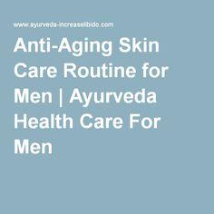 Anti-Aging Skin Care Routine for Men | Ayurveda Health Care For Men