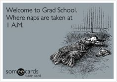 Free and Funny College Ecard: Welcome to Grad School. Where naps are taken at 1 A. Create and send your own custom College ecard. Graduate School Humor, Pa School, College Humor, School Memes, Grad School Quotes, College Life, Grad School Problems, Student Problems, Phd Student