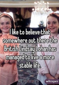 """""""I like to believe that somewhere out there the British Lindsay Lohan has managed to live a more stable life."""""""