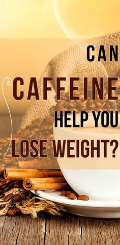 CAN CAFFEINE HELP YOU LOSE WEIGHT?