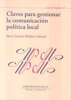 COMUNICACIÓN E INFORMACIÓN (Sevilla : Comunicación social, 2011) Proporciona las claves para gestionar la comunicación política local de acuerdo a los condicionantes que imponen los contextos locales y regionales. Ver más: http://www.librosdecomunicacion.com/catalogo/comunicacion-social/claves-para-gestionar-la-comunicacion-politica-local