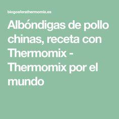 Albóndigas de pollo chinas, receta con Thermomix - Thermomix por el mundo