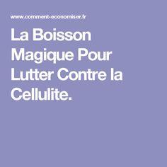 La Boisson Magique Pour Lutter Contre la Cellulite.