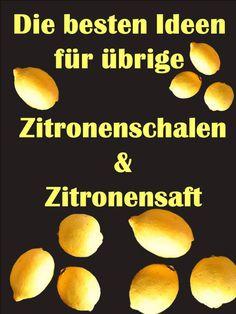 Die besten Ideen für übrige Zitronenschalen und übrigen Zitronensaft