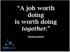 A job worth doing, is worth doing TOGETHER :)