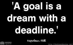 Napolean Hill A goal is a dream wit Good Life Quotes, Life Is Good, Wisdom, Goals, Life Is Beautiful