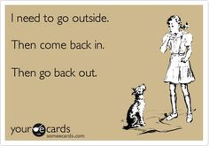 I think my dogs wrote this one!  They're forever wanting either in or out.