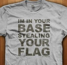 Play lots of games of capture the flag? Then make people know youre in their base stealing their flag.  We only use Premium quality super soft shirts