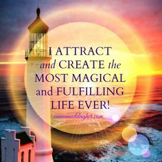 I attract and create the most magical and fulfilling life ever!