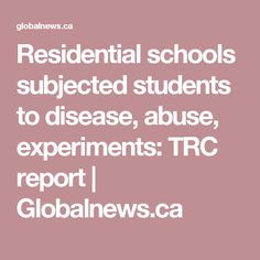 Residential schools subjected students to disease, abuse, experiments: TRC report Residential Schools, School Subjects, Students, Canada, Education, Teaching, Onderwijs, Learning