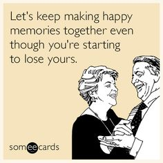 Let's keep making happy memories together even though you're starting to lose yours. | Anniversary Ecard