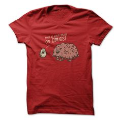 Your Brain On Drugs Tee and Hoodie