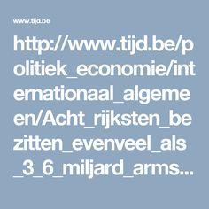 http://www.tijd.be/politiek_economie/internationaal_algemeen/Acht_rijksten_bezitten_evenveel_als_3_6_miljard_armsten.9852027-3466.art?ckc=1&ts=1484549448