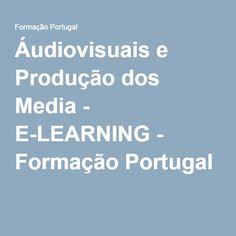 Áudiovisuais e Produção dos Media - E-LEARNING - Formação Portugal