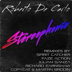 "Roberto De Carlo ""Stereophonic"" (RDC Digital) incl. remixes by Spirit Catcher, Faze Action, Julian Sanza, Copycat, Martin Brodin and Richard Earnshaw"
