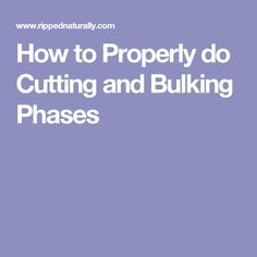 How to Properly do Cutting and Bulking Phases